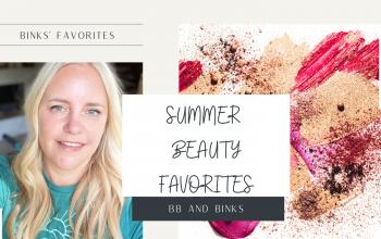 Binks' Summer Beauty Favorites